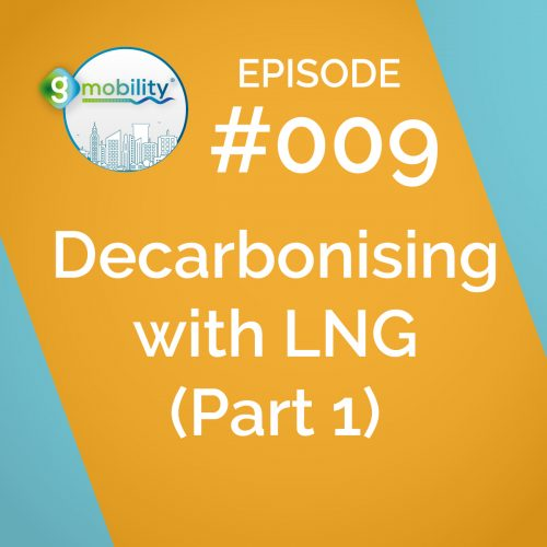 gmobility podcast episode 9 - decarbonising with LNG part 1